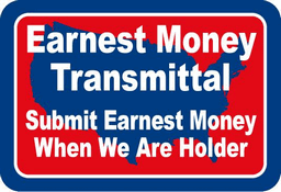 Earnest Money Transmittal - Submit Earnest Money When We Are Holder